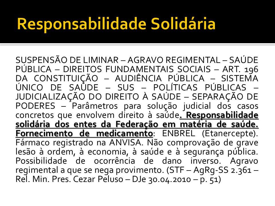 . Responsabilidade solidária dos entes da Federação em matéria de saúde. Fornecimento de medicamento SUSPENSÃO DE LIMINAR – AGRAVO REGIMENTAL – SAÚDE
