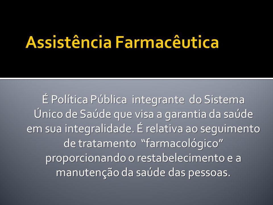 É Política Pública integrante do Sistema Único de Saúde que visa a garantia da saúde em sua integralidade. É relativa ao seguimento de tratamento farm