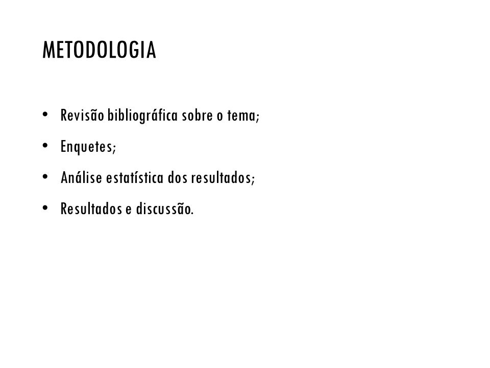 METODOLOGIA Revisão bibliográfica sobre o tema; Enquetes; Análise estatística dos resultados; Resultados e discussão.