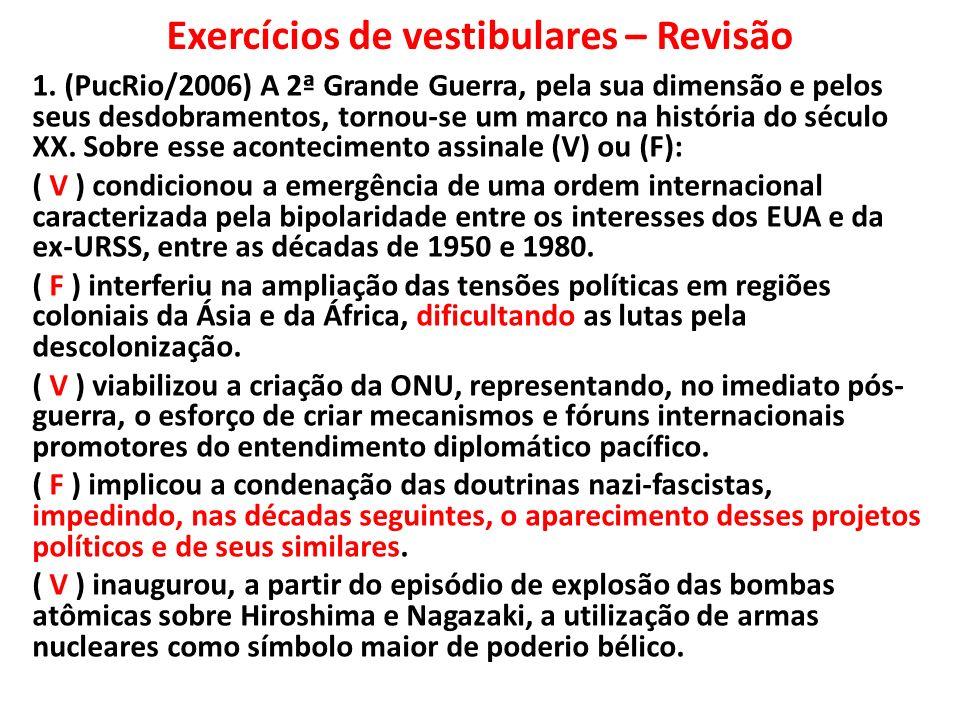Exercícios de vestibulares – Revisão 1. (PucRio/2006) A 2ª Grande Guerra, pela sua dimensão e pelos seus desdobramentos, tornou-se um marco na históri