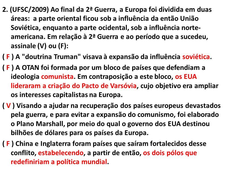 2. (UFSC/2009) Ao final da 2ª Guerra, a Europa foi dividida em duas áreas: a parte oriental ficou sob a influência da então União Soviética, enquanto