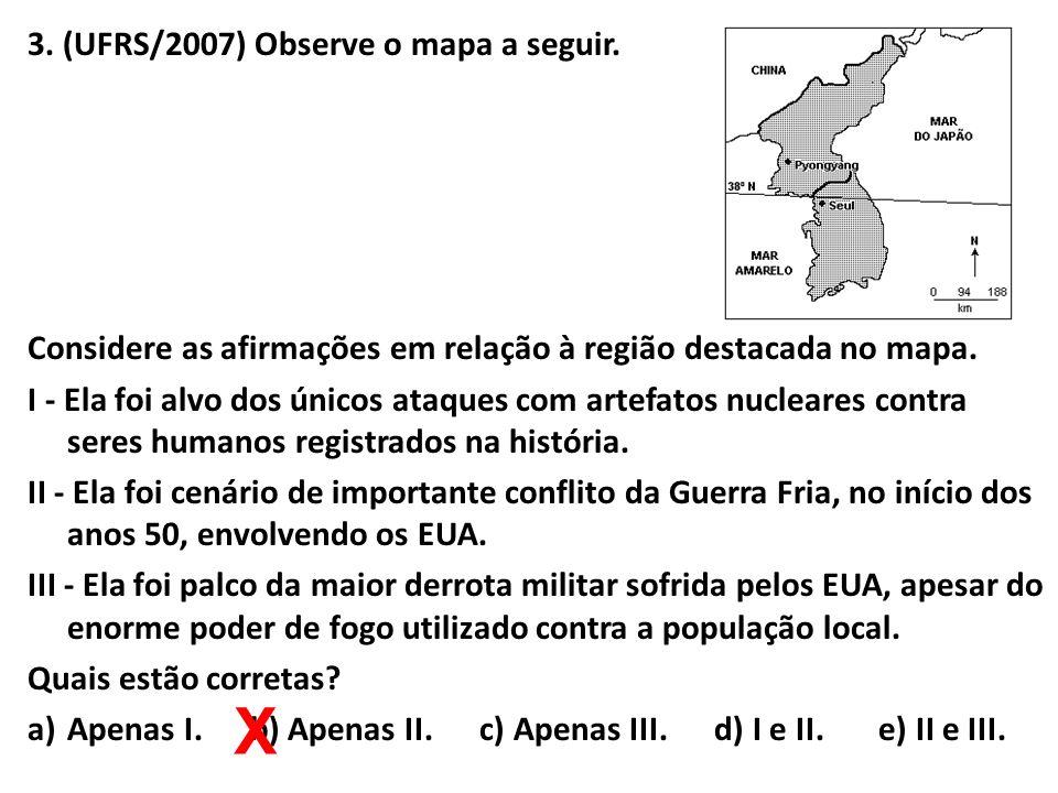 3. (UFRS/2007) Observe o mapa a seguir. Considere as afirmações em relação à região destacada no mapa. I - Ela foi alvo dos únicos ataques com artefat