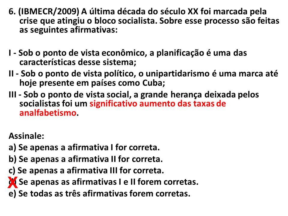 6. (IBMECR/2009) A última década do século XX foi marcada pela crise que atingiu o bloco socialista. Sobre esse processo são feitas as seguintes afirm
