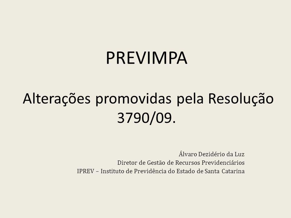 PREVIMPA Alterações promovidas pela Resolução 3790/09. Álvaro Dezidério da Luz Diretor de Gestão de Recursos Previdenciários IPREV – Instituto de Prev
