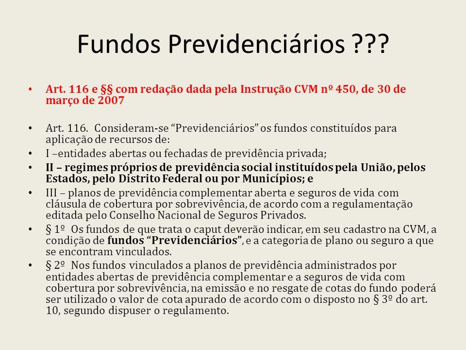 Fundos Previdenciários ??? Art. 116 e §§ com redação dada pela Instrução CVM nº 450, de 30 de março de 2007 Art. 116. Consideram-se Previdenciários os
