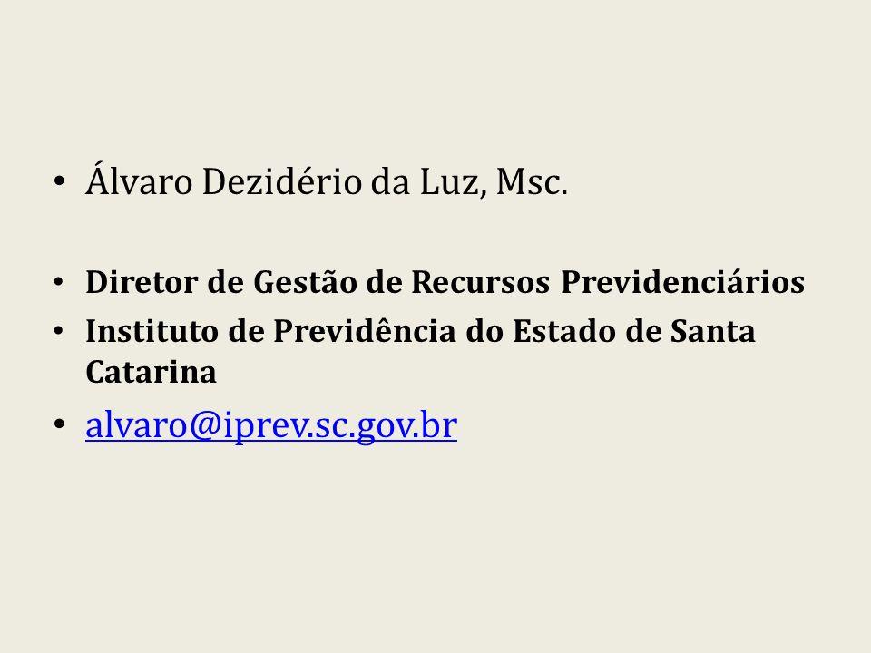 Álvaro Dezidério da Luz, Msc. Diretor de Gestão de Recursos Previdenciários Instituto de Previdência do Estado de Santa Catarina alvaro@iprev.sc.gov.b