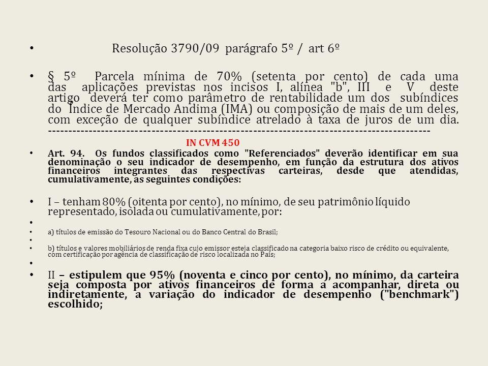 Resolução 3790/09 parágrafo 5º / art 6º § 5º Parcela mínima de 70% (setenta por cento) de cada uma das aplicações previstas nos incisos I, alínea