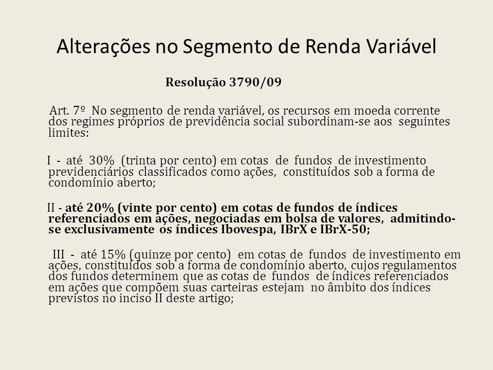 Alterações no Segmento de Renda Variável Resolução 3790/09 Art. 7º No segmento de renda variável, os recursos em moeda corrente dos regimes próprios d