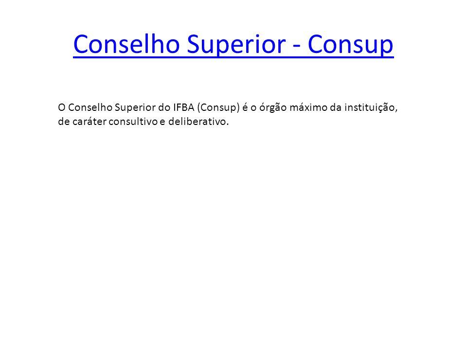 Conselho Superior - Consup O Conselho Superior do IFBA (Consup) é o órgão máximo da instituição, de caráter consultivo e deliberativo.