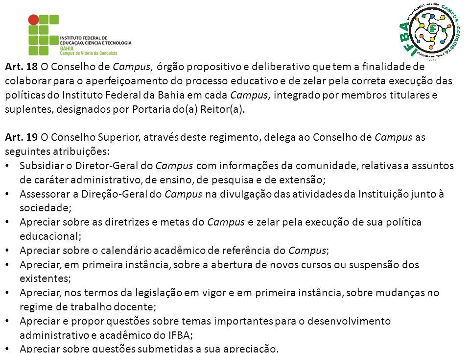 Art. 18 O Conselho de Campus, órgão propositivo e deliberativo que tem a finalidade de colaborar para o aperfeiçoamento do processo educativo e de zel