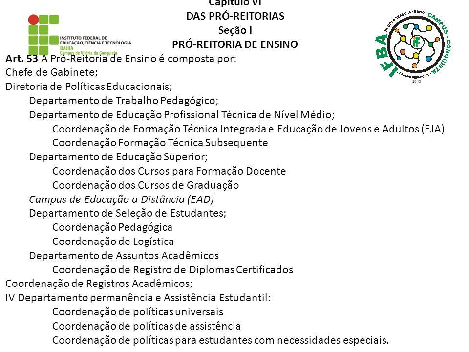 Capítulo VI DAS PRÓ-REITORIAS Seção I PRÓ-REITORIA DE ENSINO Art. 53 A Pró-Reitoria de Ensino é composta por: Chefe de Gabinete; Diretoria de Política