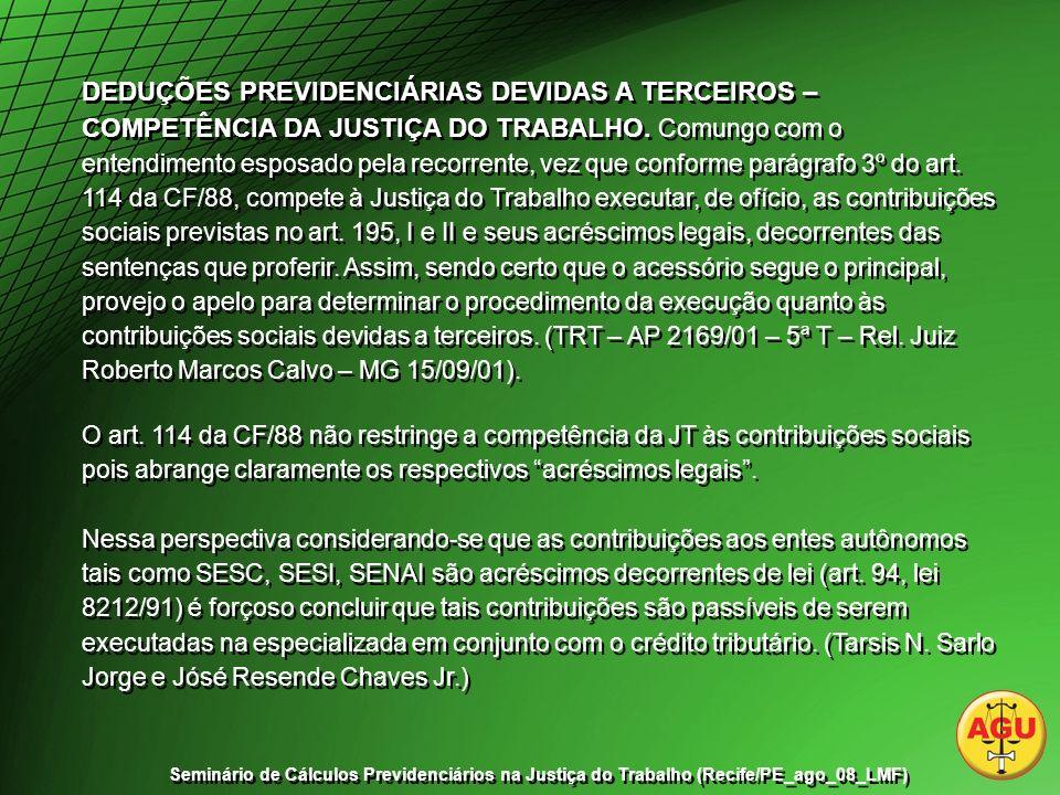 DEDUÇÕES PREVIDENCIÁRIAS DEVIDAS A TERCEIROS – COMPETÊNCIA DA JUSTIÇA DO TRABALHO.