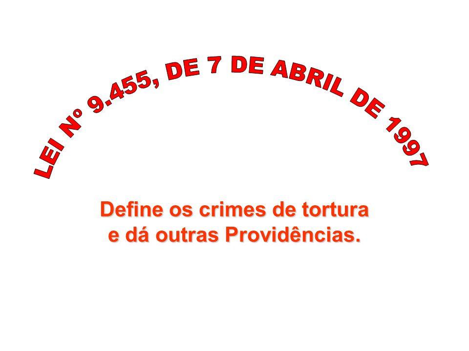 Define os crimes de tortura e dá outras Providências.