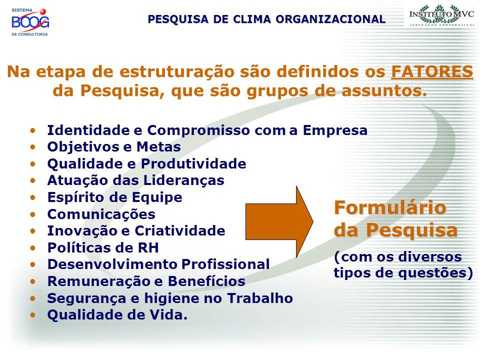 PESQUISA DE CLIMA ORGANIZACIONAL Na etapa de estruturação são definidos os FATORES da Pesquisa, que são grupos de assuntos. Identidade e Compromisso c