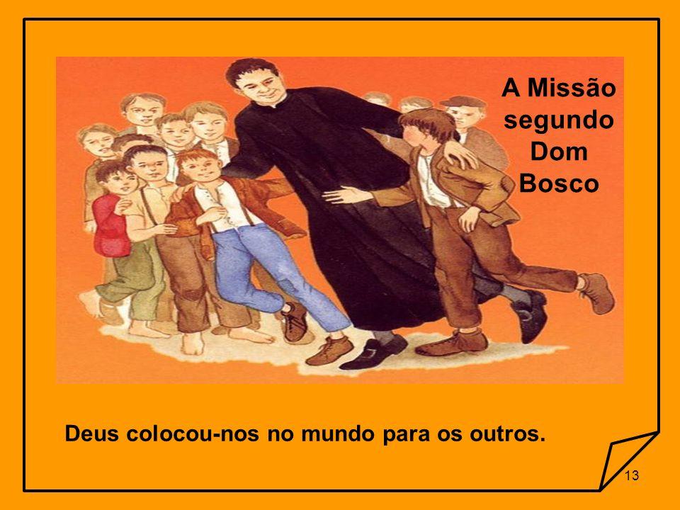 12 Diante do altar, ao assumir o Compromisso, torno-me: Missionário (a) Salesiano (a). Esta é a Missão para a qual Deus me chamou e que eu acabo de as