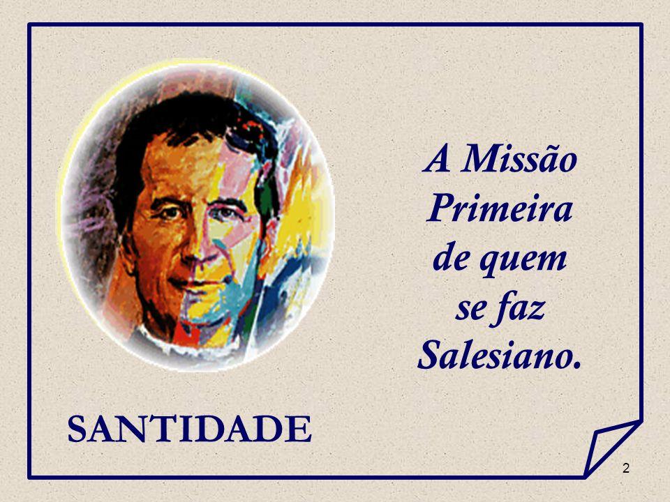 2 A Missão Primeira de quem se faz Salesiano. SANTIDADE