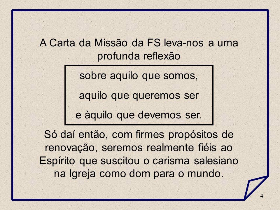 4 A Carta da Missão da FS leva-nos a uma profunda reflexão sobre aquilo que somos, aquilo que queremos ser e àquilo que devemos ser.