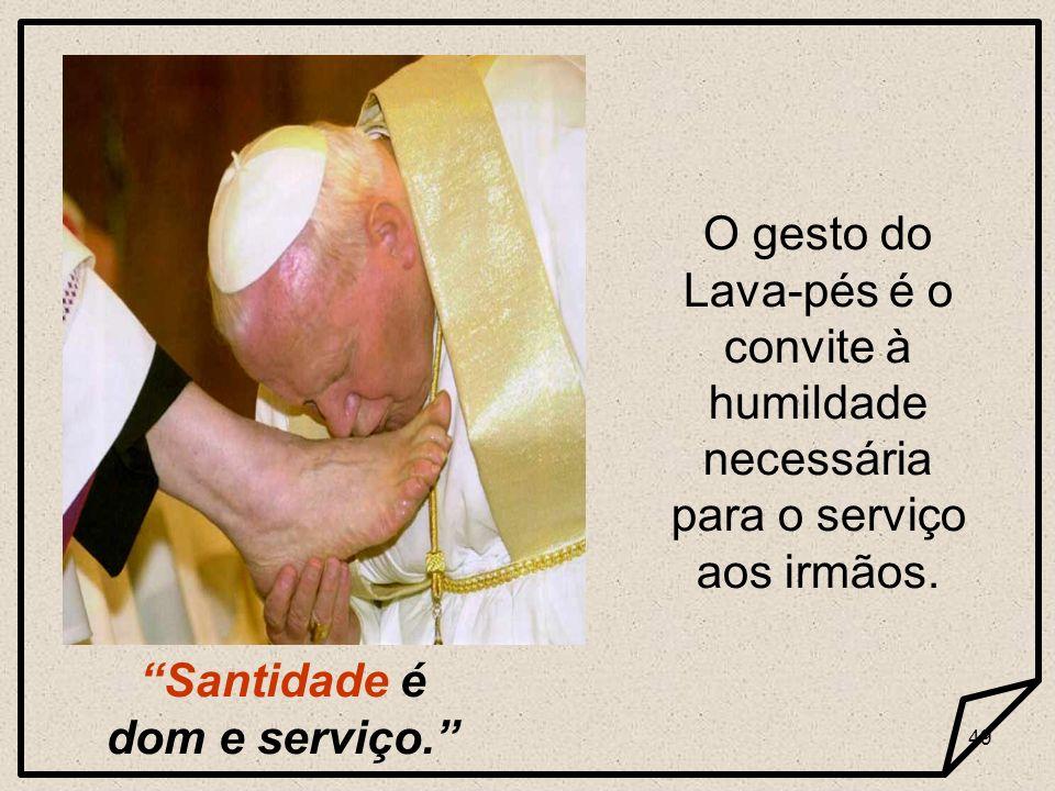 48 Santidade não consiste em fazer coisas extra- ordinárias, mas sim em fazer as coisas ordinárias de maneira extra-ordinária. João Paulo II