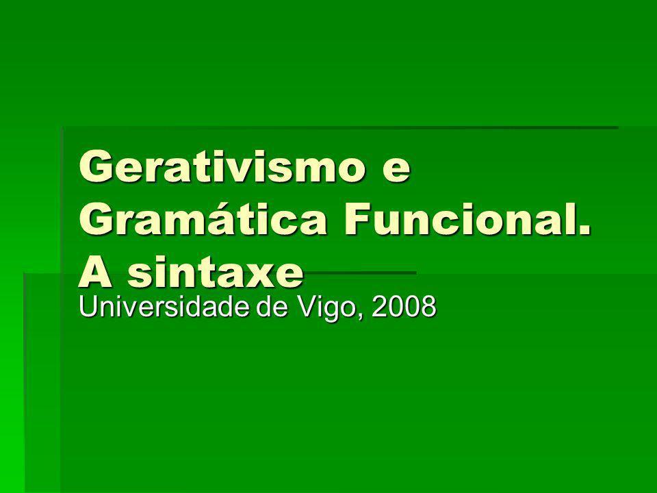 Gerativismo e Gramática Funcional. A sintaxe Universidade de Vigo, 2008
