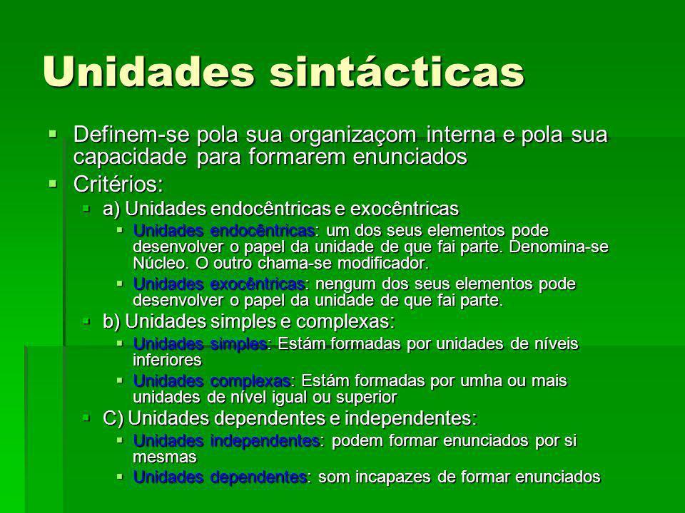 Unidades sintácticas Definem-se pola sua organizaçom interna e pola sua capacidade para formarem enunciados Definem-se pola sua organizaçom interna e