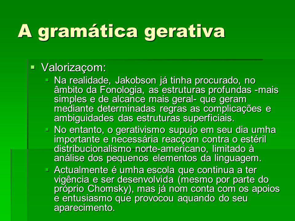 A gramática gerativa Valorizaçom: Valorizaçom: Na realidade, Jakobson já tinha procurado, no âmbito da Fonologia, as estruturas profundas -mais simple