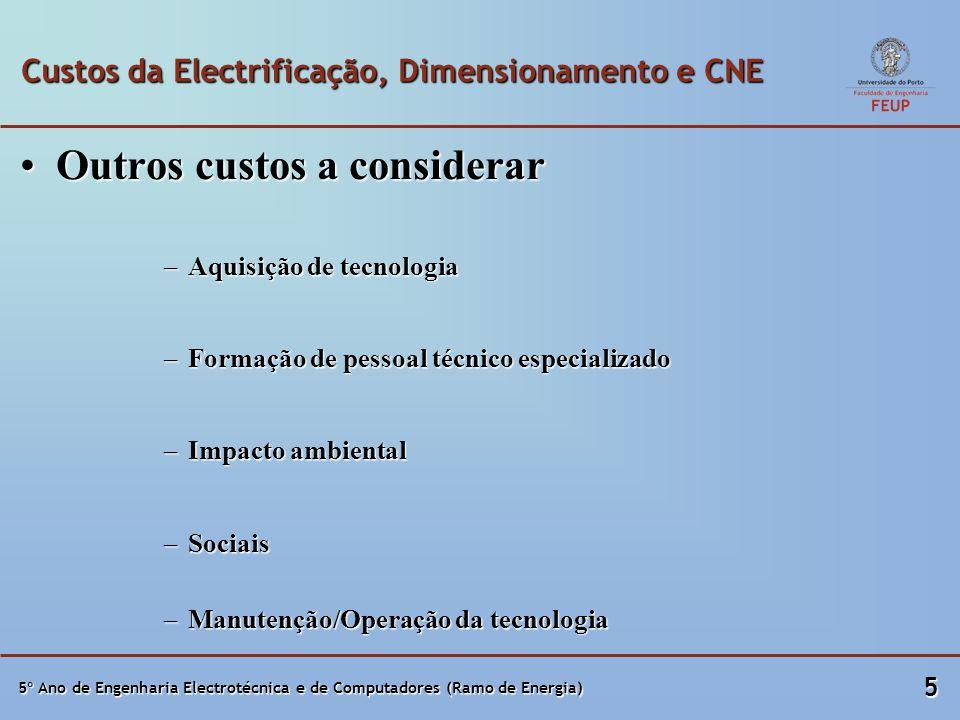 5º Ano de Engenharia Electrotécnica e de Computadores (Ramo de Energia) 5 Custos da Electrificação, Dimensionamento e CNE Outros custos a considerarOu