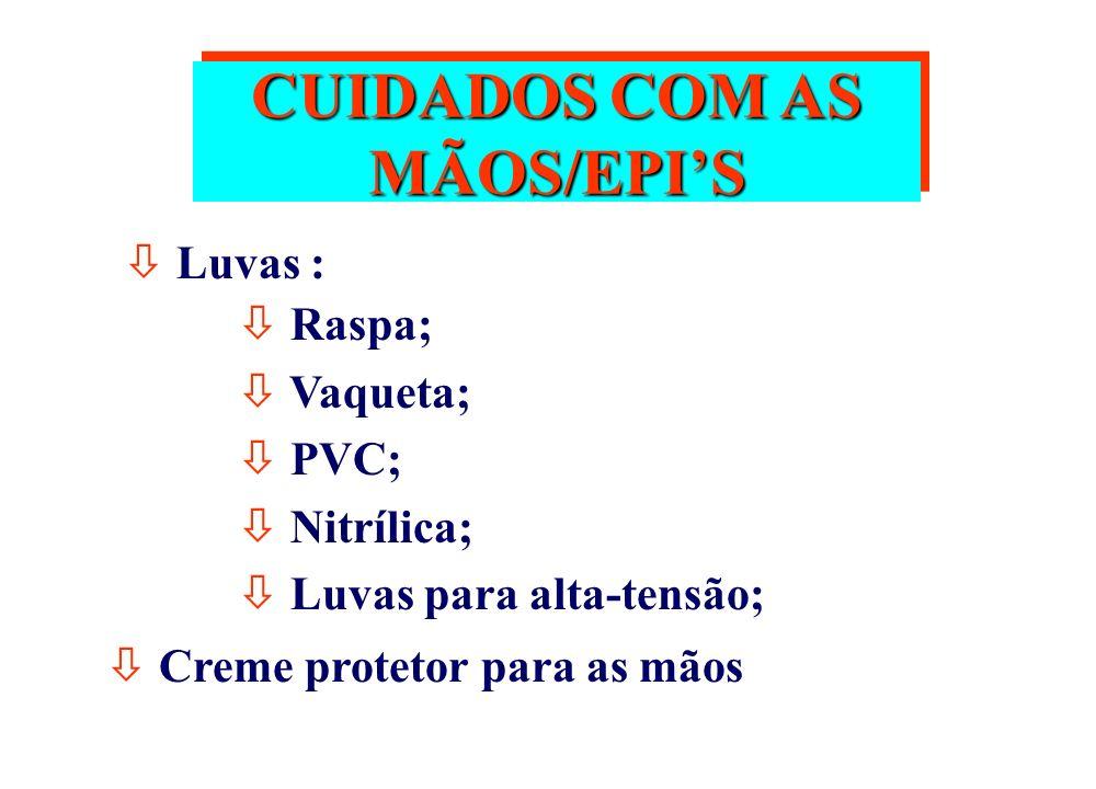 CUIDADOS COM AS MÃOS/EPIS ò Luvas : ò Raspa; ò Vaqueta; ò PVC; ò Nitrílica; ò Luvas para alta-tensão; ò Creme protetor para as mãos