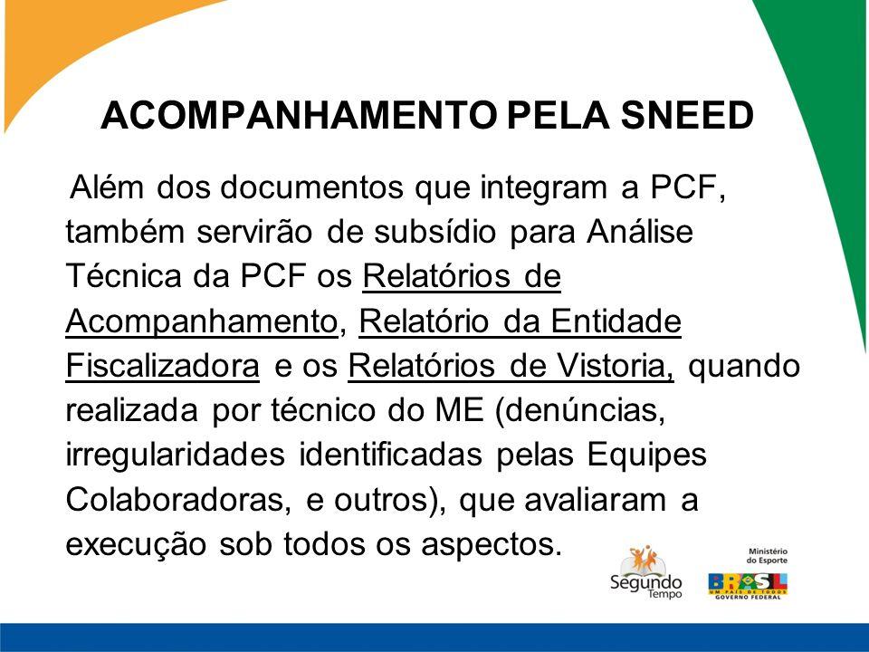 ACOMPANHAMENTO PELA SNEED Além dos documentos que integram a PCF, também servirão de subsídio para Análise Técnica da PCF os Relatórios de Acompanhame