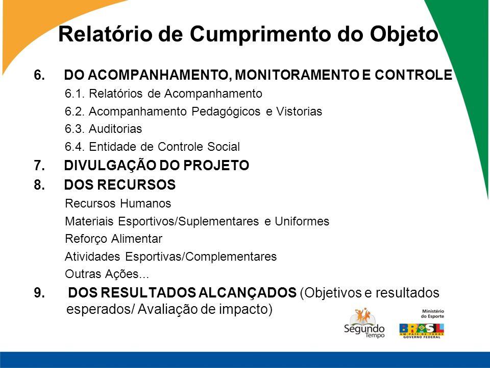 Relatório de Cumprimento do Objeto 6. DO ACOMPANHAMENTO, MONITORAMENTO E CONTROLE 6.1. Relatórios de Acompanhamento 6.2. Acompanhamento Pedagógicos e