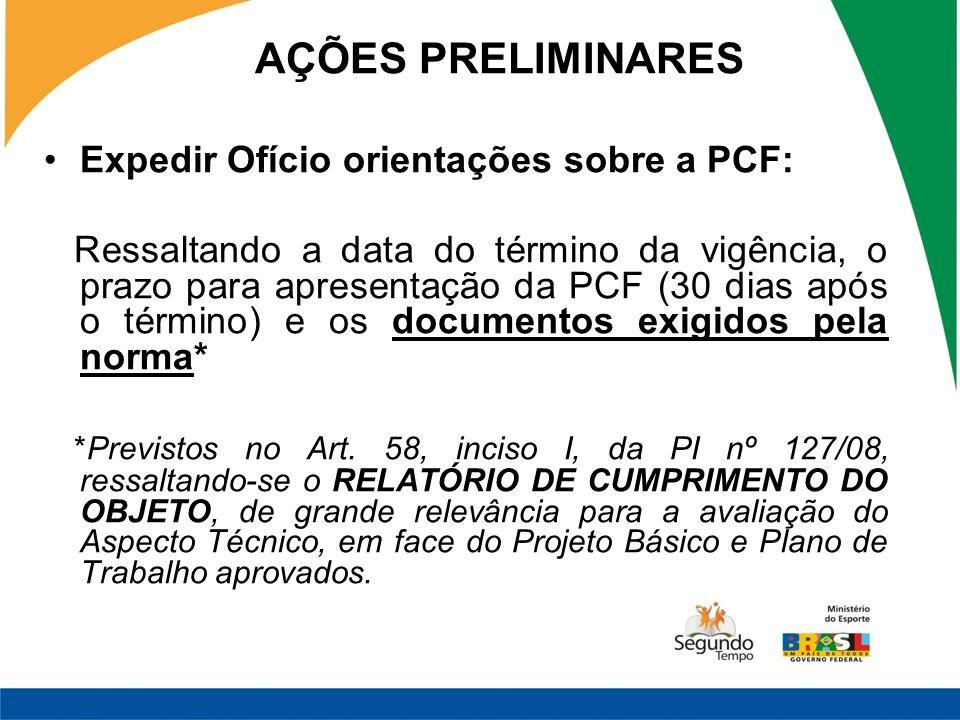 Expedir Ofício orientações sobre a PCF: Ressaltando a data do término da vigência, o prazo para apresentação da PCF (30 dias após o término) e os documentos exigidos pela norma* *Previstos no Art.
