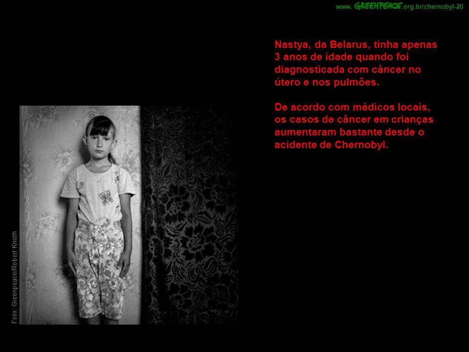 Foto: Greenpeace/Robert Knoth Nastya, da Belarus, tinha apenas 3 anos de idade quando foi diagnosticada com câncer no útero e nos pulmões. De acordo c