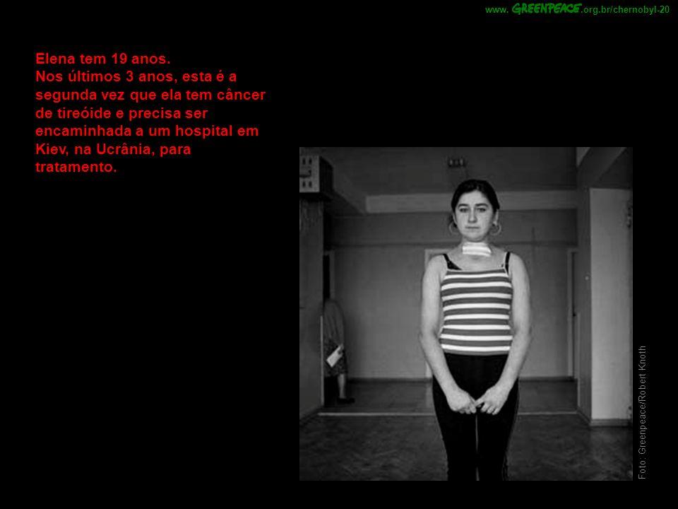 Foto: Greenpeace/Robert Knoth Elena tem 19 anos. Nos últimos 3 anos, esta é a segunda vez que ela tem câncer de tireóide e precisa ser encaminhada a u