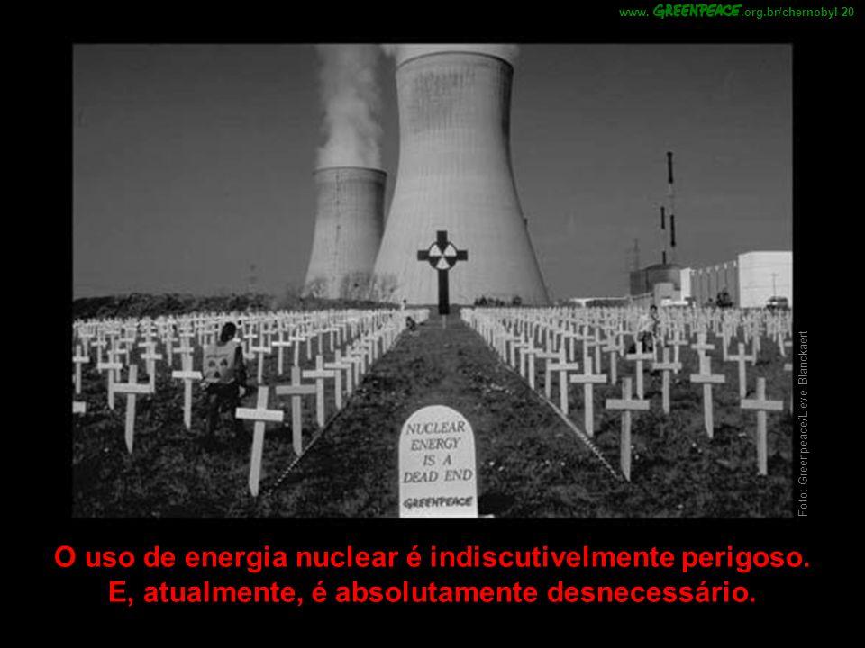O uso de energia nuclear é indiscutivelmente perigoso. E, atualmente, é absolutamente desnecessário. Foto: Greenpeace/Lieve Blanckaert.org.br/chernoby