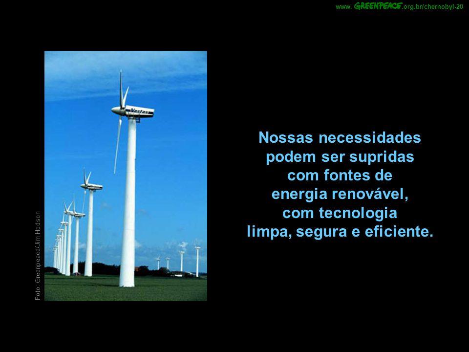 Nossas necessidades podem ser supridas com fontes de energia renovável, com tecnologia limpa, segura e eficiente..org.br/chernobyl-20www. Foto: Greenp