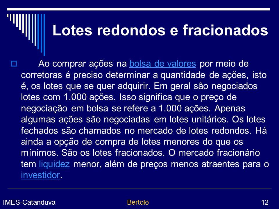 IMES-CatanduvaBertolo 12 Lotes redondos e fracionados Ao comprar ações na bolsa de valores por meio de corretoras é preciso determinar a quantidade de ações, isto é, os lotes que se quer adquirir.