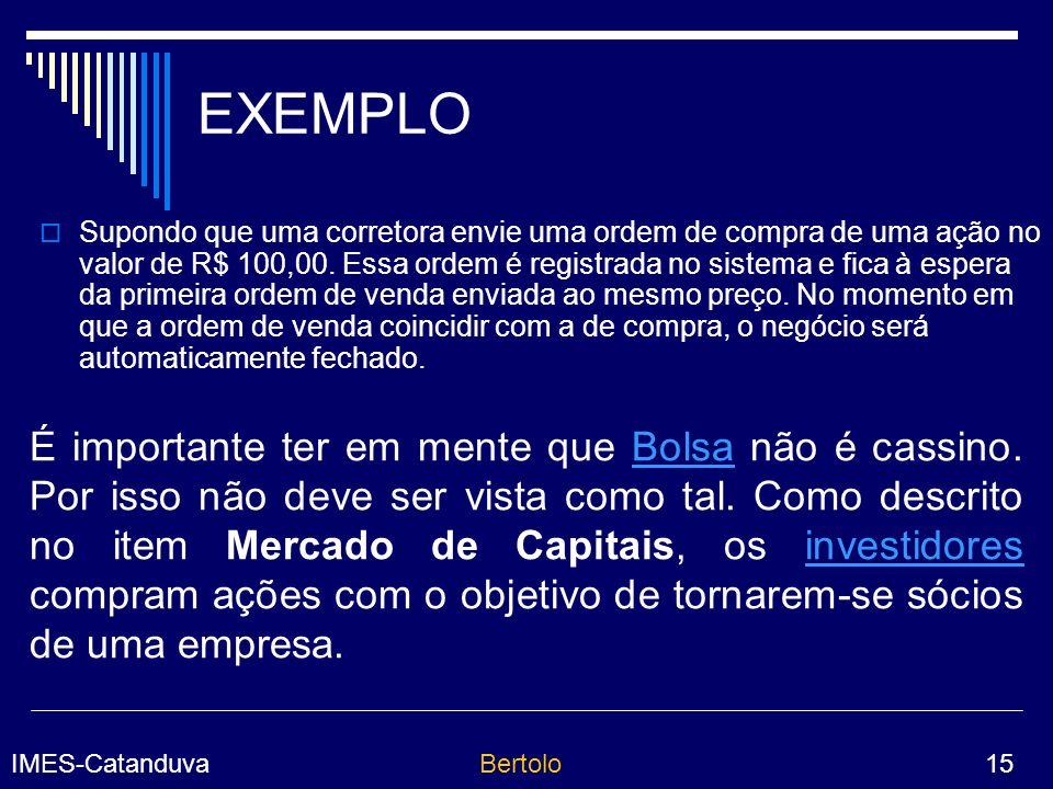 IMES-CatanduvaBertolo 15 EXEMPLO Supondo que uma corretora envie uma ordem de compra de uma ação no valor de R$ 100,00.