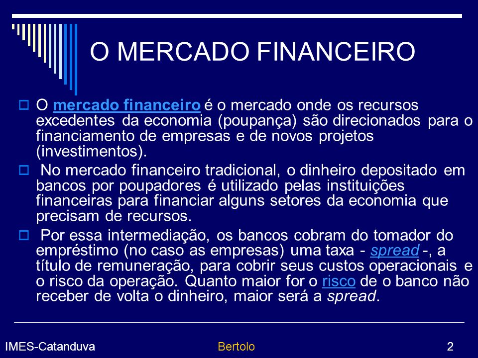 IMES-CatanduvaBertolo 13 Tipos de ordem de compra e venda : · Ordem a mercado: O investidor especifica apenas a quantidade e o tipo de ação que quer comprar ou vender, sem estabelecer o preço, definido pelo mercado.