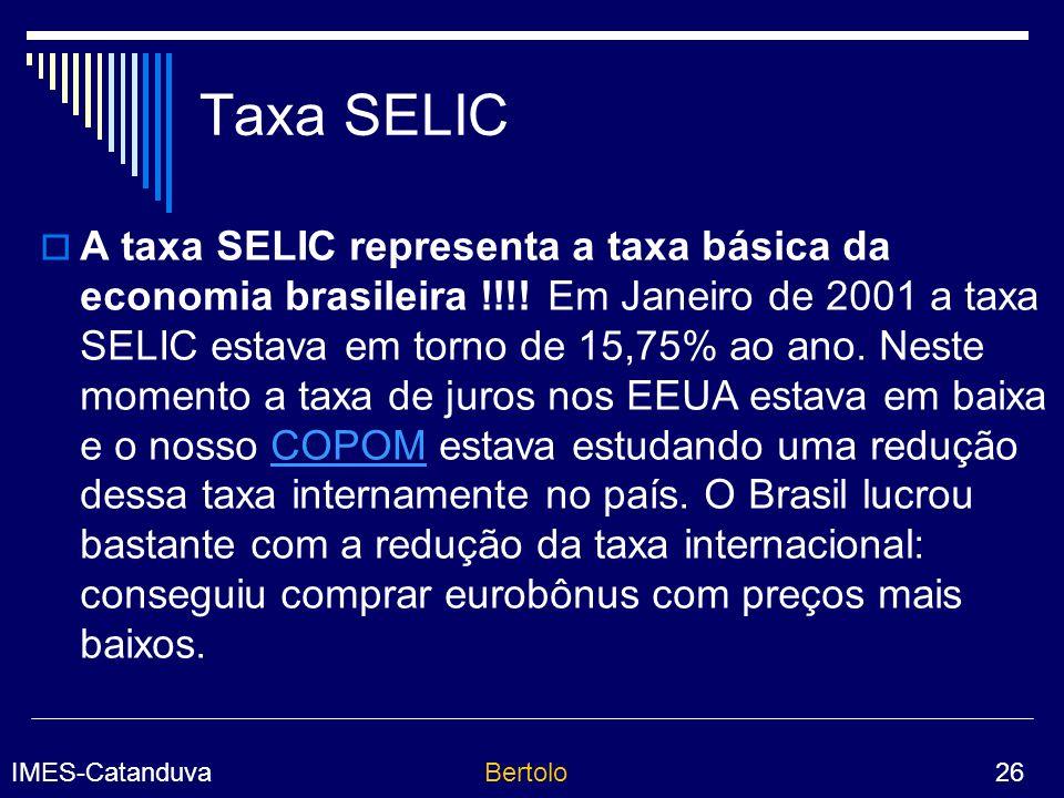 IMES-CatanduvaBertolo 26 Taxa SELIC A taxa SELIC representa a taxa básica da economia brasileira !!!.