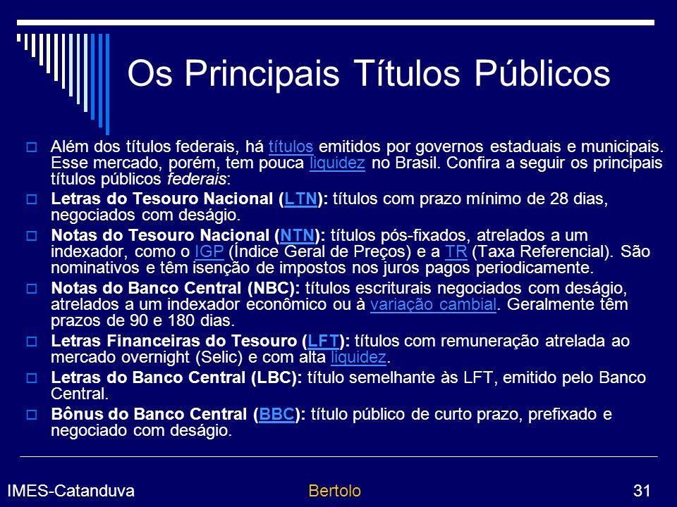 IMES-CatanduvaBertolo 31 Os Principais Títulos Públicos Além dos títulos federais, há títulos emitidos por governos estaduais e municipais.