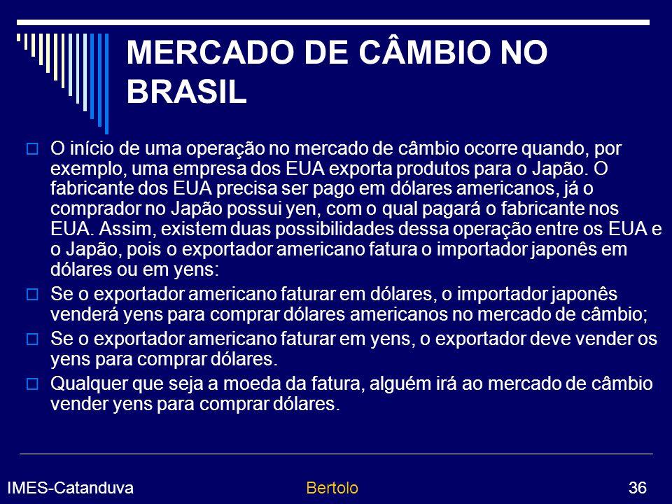 IMES-CatanduvaBertolo 36 MERCADO DE CÂMBIO NO BRASIL O início de uma operação no mercado de câmbio ocorre quando, por exemplo, uma empresa dos EUA exporta produtos para o Japão.
