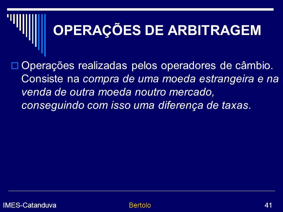 IMES-CatanduvaBertolo 41 OPERAÇÕES DE ARBITRAGEM Operações realizadas pelos operadores de câmbio.