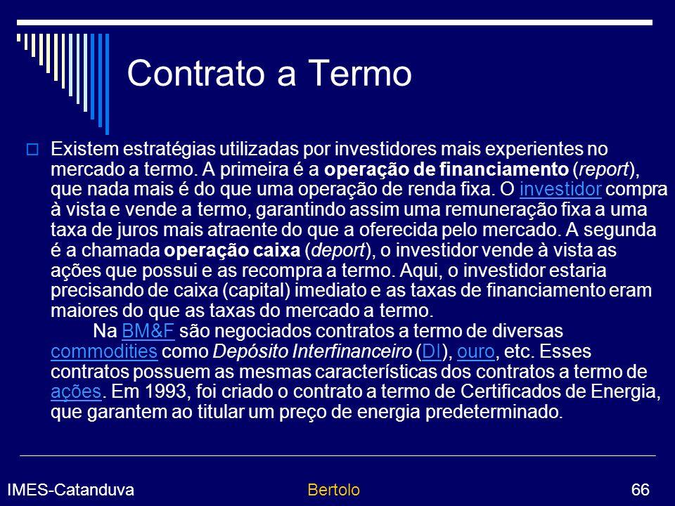 IMES-CatanduvaBertolo 66 Contrato a Termo Existem estratégias utilizadas por investidores mais experientes no mercado a termo.