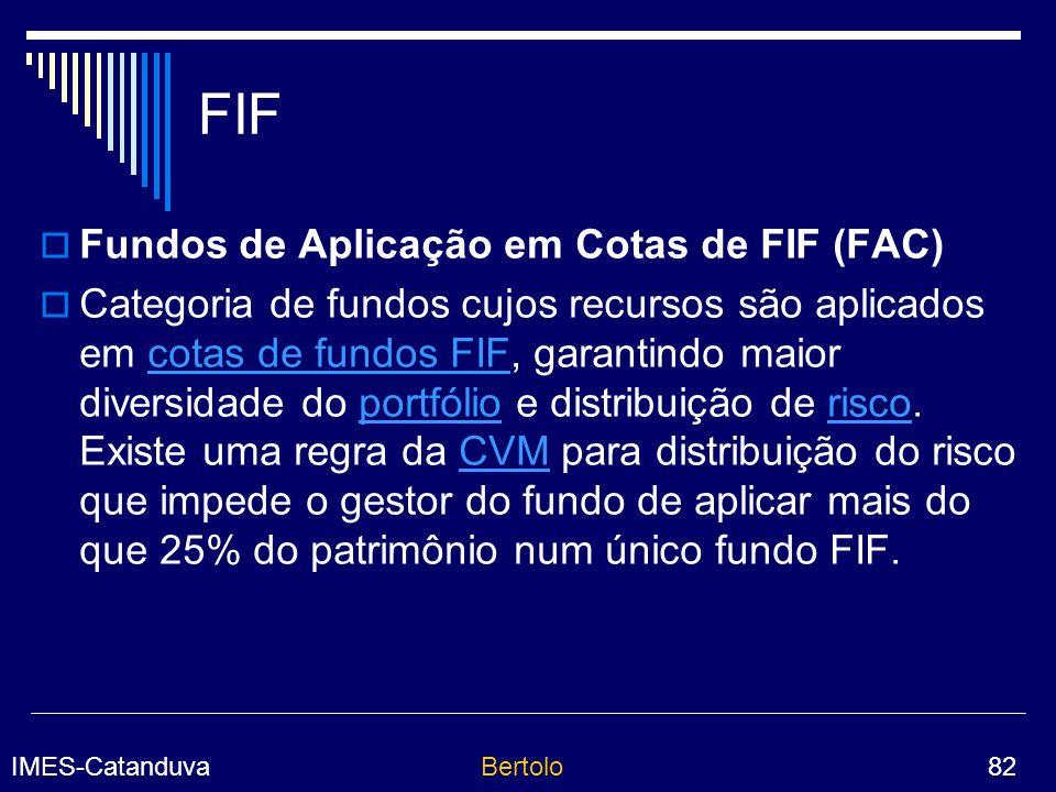 IMES-CatanduvaBertolo 82 FIF Fundos de Aplicação em Cotas de FIF (FAC) Categoria de fundos cujos recursos são aplicados em cotas de fundos FIF, garantindo maior diversidade do portfólio e distribuição de risco.