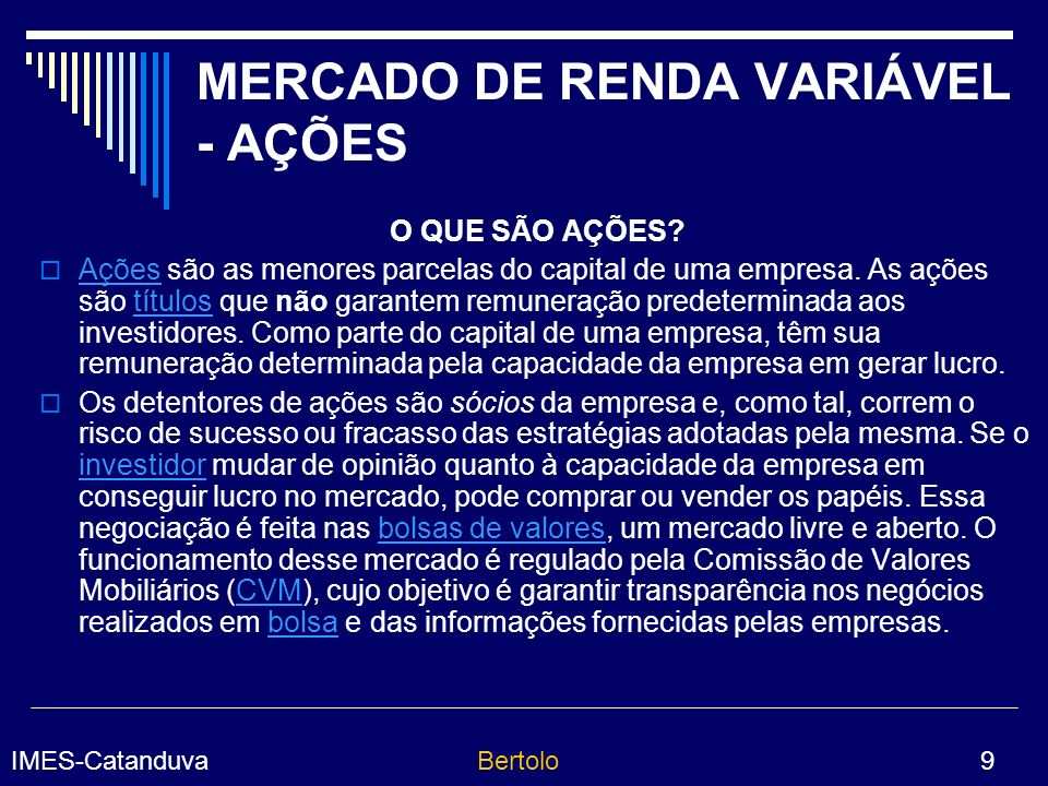 IMES-CatanduvaBertolo 10 TIPOS DE AÇÃO ORDINÁRIAS (ON) - Conferem a seu detentor, chamado de acionista, o direito de voto nas assembléias de acionistas da empresa.
