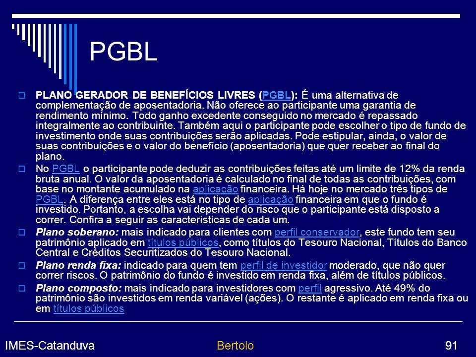 IMES-CatanduvaBertolo 91 PGBL PLANO GERADOR DE BENEFÍCIOS LIVRES (PGBL): É uma alternativa de complementação de aposentadoria.