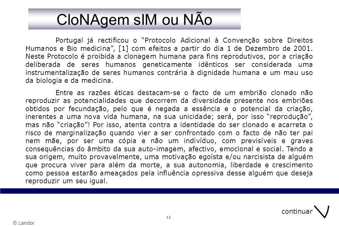 © Landor 12 Portugal já rectificou o Protocolo Adicional à Convenção sobre Direitos Humanos e Bio medicina, [1] com efeitos a partir do dia 1 de Dezembro de 2001.