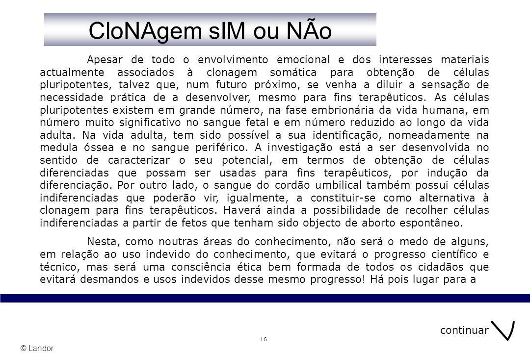© Landor 16 Apesar de todo o envolvimento emocional e dos interesses materiais actualmente associados à clonagem somática para obtenção de células plu