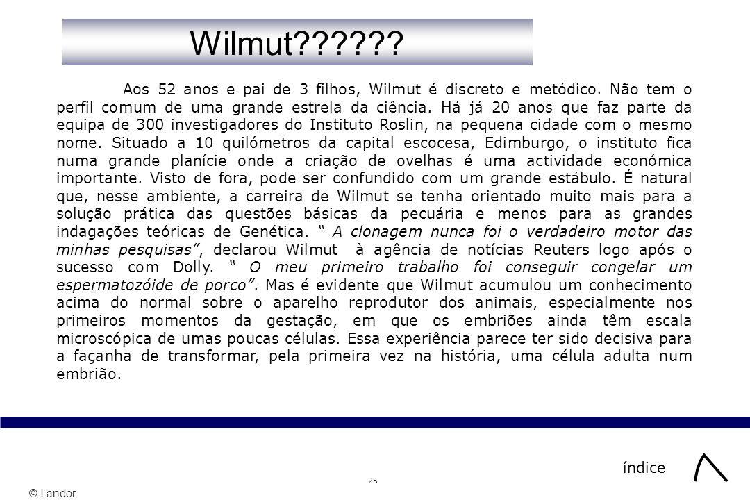 © Landor 25 Aos 52 anos e pai de 3 filhos, Wilmut é discreto e metódico.
