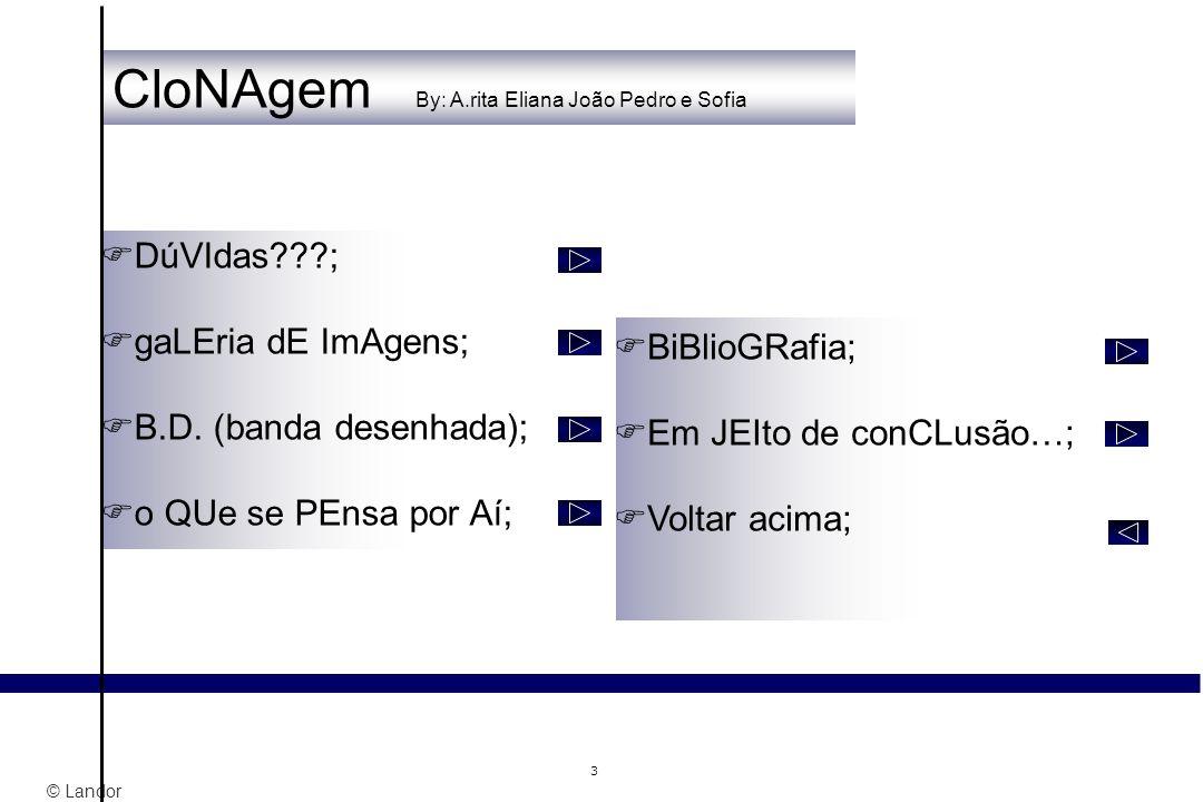 © Landor 3 BiBlioGRafia; Em JEIto de conCLusão…; Voltar acima; DúVIdas???; gaLEria dE ImAgens; B.D. (banda desenhada); o QUe se PEnsa por Aí; CloNAgem