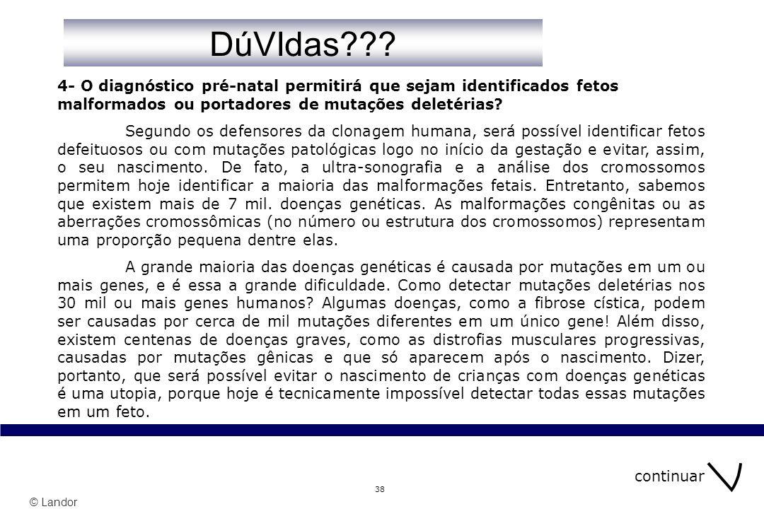© Landor 38 4- O diagnóstico pré-natal permitirá que sejam identificados fetos malformados ou portadores de mutações deletérias? Segundo os defensores